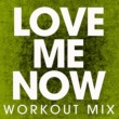 Power Music Workout Love Me Now