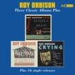 Roy Orbison Three Classic Albums Plus (Lonely and Blue / At the Rock House / Crying) [Remastered]