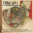 Fiona Apple The Idler Wheel Is Wiser Than the Driver of the Screw and Whipping Cords Will Serve You More Than Ropes Will Ever Do