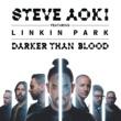 Steve Aoki/Linkin Park Darker Than Blood (feat.Linkin Park)