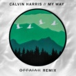 Calvin Harris My Way (offaiah Remixes)