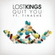Lost Kings/Tinashe Quit You (feat.Tinashe)