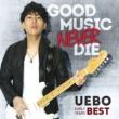 UEBO Good Music Never Die