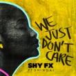 Shy FX/Shingai We Just Don't Care (feat.Shingai)