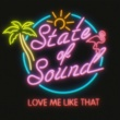 State of Sound Love Me Like That