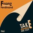 Franz Ferdinand Take Me Out (Morgan Geist Re-version)