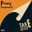Franz Ferdinand Take Me Out (Morgan Geist Re-version)
