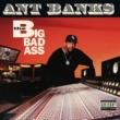 Ant Banks The Big Badass