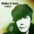 YUKIO Make it love