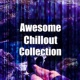 Chill Music Universe Awesome Chillout Collection ‐ Music for Relax, Chill Out Universe, Ambient and Wild Chillout Sounds
