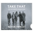 Take That Never Forget - The Ultimate Collection