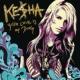 Ke$ha Your Love Is My Drug