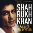 Various Artists Shah Rukh Khan - Raja of Bollywood