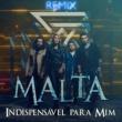 Malta Indispensável para Mim (Remix)