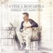 Fonseca/Alexis & Fido Vine a Buscarte (Remix) (feat.Alexis & Fido)