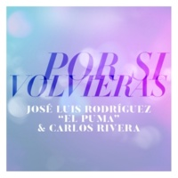 José Luis Rodríguez/Carlos Rivera Por Si Volvieras
