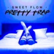 Sweet Flow Pretty Trap