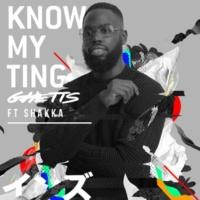 Ghetts/Shakka Know My Ting (Gorgon City Remix) (feat.Shakka)