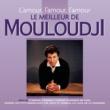 Mouloudji L'amour, l'amour, l'amour - Le meilleur de Mouloudji