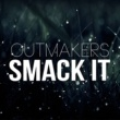 Outmakers Smack It [Radio Edit]