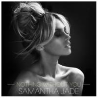 Samantha Jade Nothing Without You