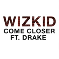 WizKid/Drake Come Closer (feat.Drake)