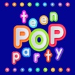 We Just Wanna Party Teen Pop Party