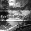 Rest & Relax Nature Sounds Artists Flute Music for Deep Relief ‐ Nature Sounds for Relaxation, Soothing Piano, Stress Relief, Birds Songs, Peaceful Music