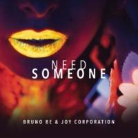 Bruno Be/Joy Corporation Need Someone