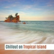 Deep Lounge Chillout on Tropical Island ‐ Soft Sounds to Relax, Chill Out Music, Beach Rest, Beautiful Time