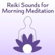 Reiki Reiki Sounds for Morning Meditation ‐ Peaceful Mind, Contemplation of Nature, Training Yoga, Pure Waves, Calm Meditation, Buddha Lounge