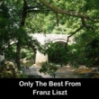 Franz Liszt Only The Best From Franz Liszt