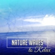 Nature Sounds Relaxation: Music for Sleep, Meditation, Massage Therapy, Spa Nature Waves to Relax ‐ Soft New Age Music, Nature Healing Therapy, Easy Listening, Sounds to Rest