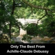 Achille-Claude Debussy Only The Best From Achille-Claude Debussy