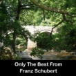 Franz Schubert Only The Best From Franz Schubert