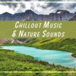Meditation Chillout Music & Nature Sounds ‐ Peaceful Mind, Soft Music for Relaxation, Stress Free, Sea Sounds, Nature Music, Relief, Healing Melodies, Meditation
