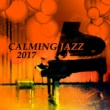 Piano Jazz Calming Music Academy Calming Jazz 2017 ‐ Ambient Jazz Lounge, Instrumental Music, Gentle Piano Background, Relax