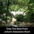 Johann Sebastian Bach Only The Best From Johann Sebastian Bach