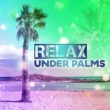 The Chillout Players Relax Under Palms ‐ Summertime, Best Chillout Music, Ibiza Lounge, Beach Chill, Party Time, Total Relax