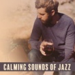 Jazz Piano Essential Calming Sounds of Jazz ‐ Soothing Sounds to Relax, Rest with Jazz, Piano Bar, Music for Better Feeling