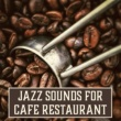 Restaurant Music Songs Jazz Sounds for Cafe Restaurant ‐ Soothing Jazz Relaxation, Smooth Moves, Rest with Jazz, Music for Coffee Drinking