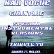 Kar Vogue Chantaje (Special Instrumental Versions) [Tribute To Shakira feat. Maluma]