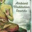 Chakra Meditation Universe Ambient Meditation Sounds ‐ Buddha Lounge, Meditation Sounds, New Age Music for Peaceful Mind, Soul Rest, Harmony