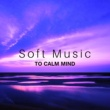Soothing Sounds Soft Music to Calm Mind ‐ Relaxing New Age Music, Peaceful Waves, Sounds to Help You Rest