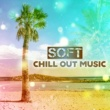 Chill Out Lounge Cafe Essentials Soft Chill Lounge ‐ Relaxing Chill Out Music, Sensual Music, Stress Relief, Easy Listening, Beach Lounge