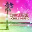 Chillout Lounge Relax Relaxing Chill Music ‐ Calm Down, Holiday Sounds, Music to Rest, Sunny Beach, Summer Time