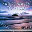 Relaxing Sounds of Nature Nature Waves to Relax ‐ Calming Sounds, Healing Therapy, Easy Listening, Stress Relief