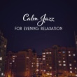 Relaxing Classical Piano Music Calm Jazz for Evening Relaxation ‐ Soothing Jazz Sounds, Rest with Piano Bar, Music for Peaceful Evening