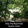Gustav Holst Only The Best From Gustav Holst