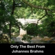 Johannes Brahms Only The Best From Johannes Brahms
